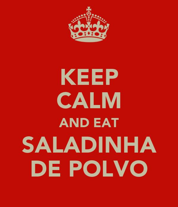KEEP CALM AND EAT SALADINHA DE POLVO