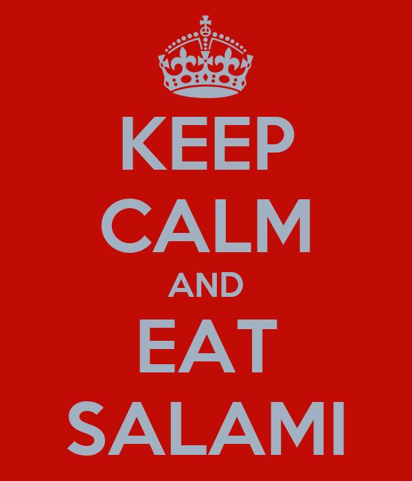 KEEP CALM AND EAT SALAMI