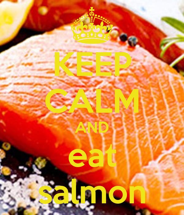 KEEP CALM AND eat salmon