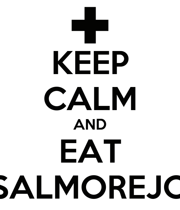 KEEP CALM AND EAT SALMOREJO