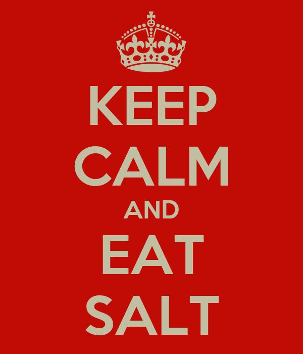 KEEP CALM AND EAT SALT