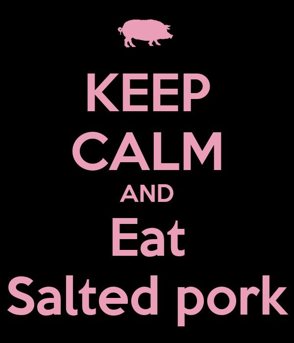 KEEP CALM AND Eat Salted pork