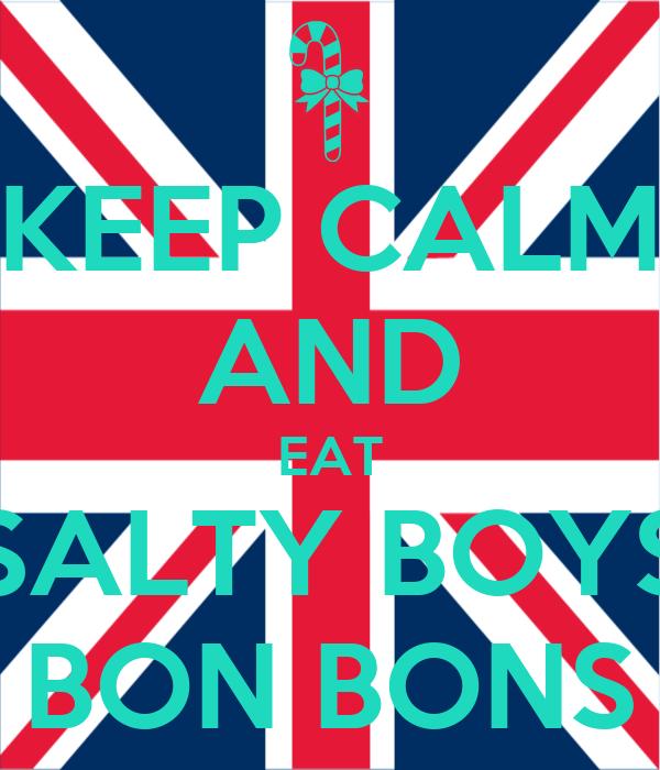 KEEP CALM AND EAT SALTY BOYS BON BONS