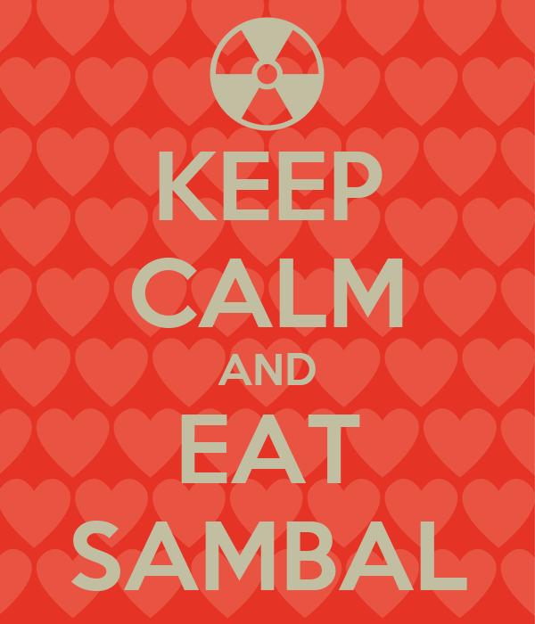 KEEP CALM AND EAT SAMBAL