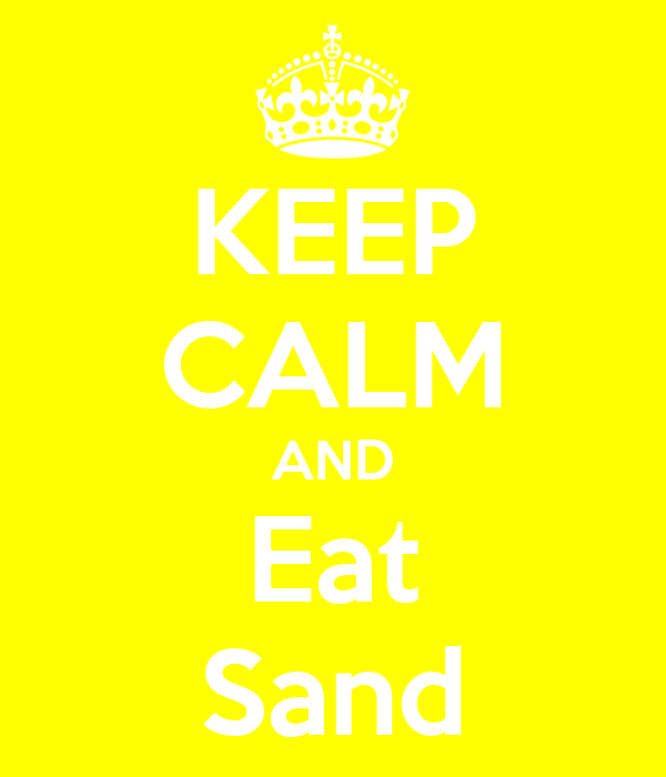 KEEP CALM AND Eat Sand