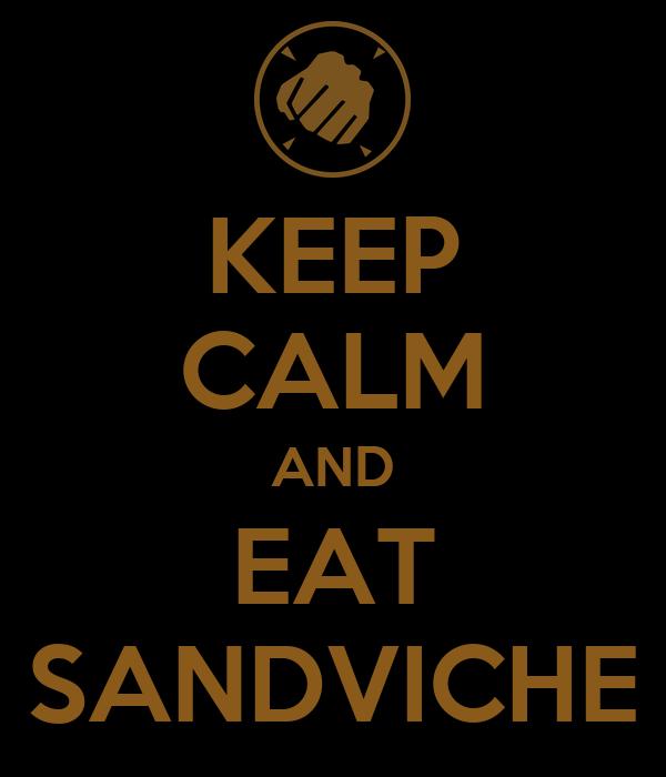 KEEP CALM AND EAT SANDVICHE