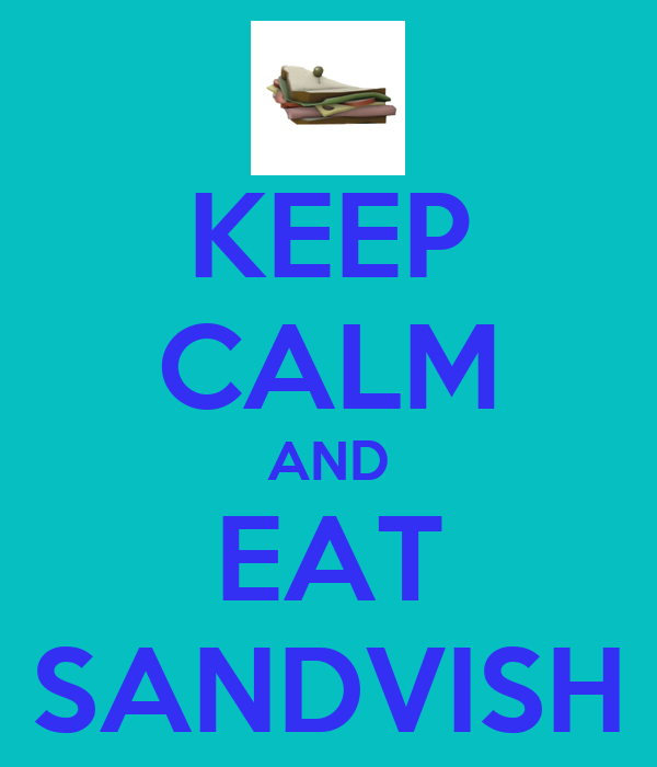 KEEP CALM AND EAT SANDVISH