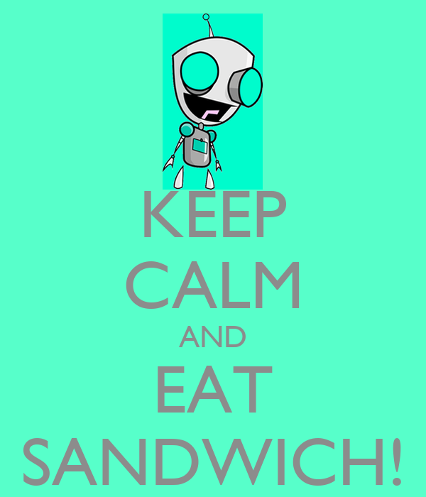 KEEP CALM AND EAT SANDWICH!