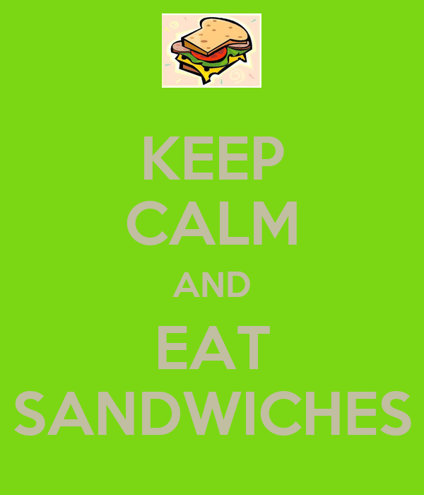 KEEP CALM AND EAT SANDWICHES