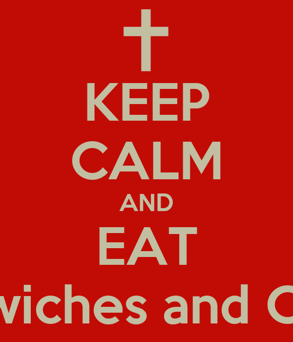 KEEP CALM AND EAT Sandwiches and Cereal