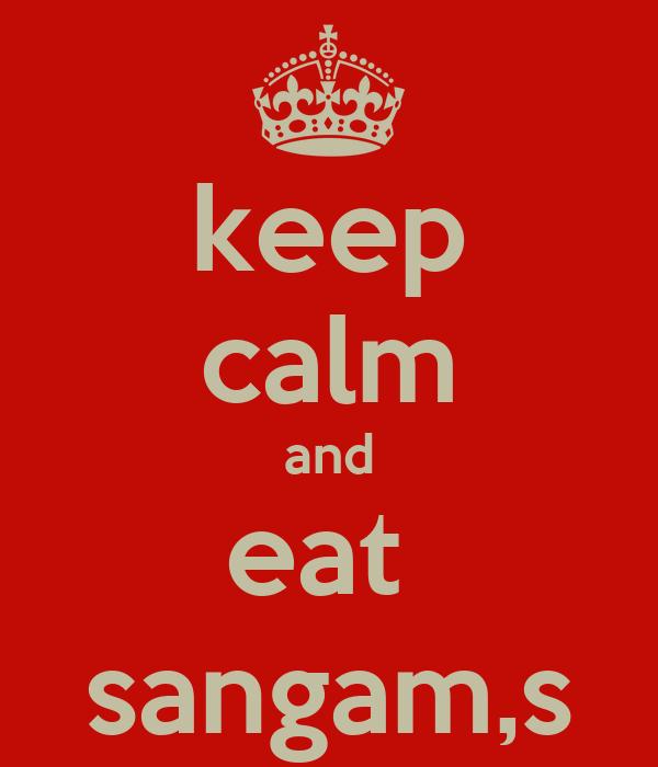 keep calm and eat  sangam,s