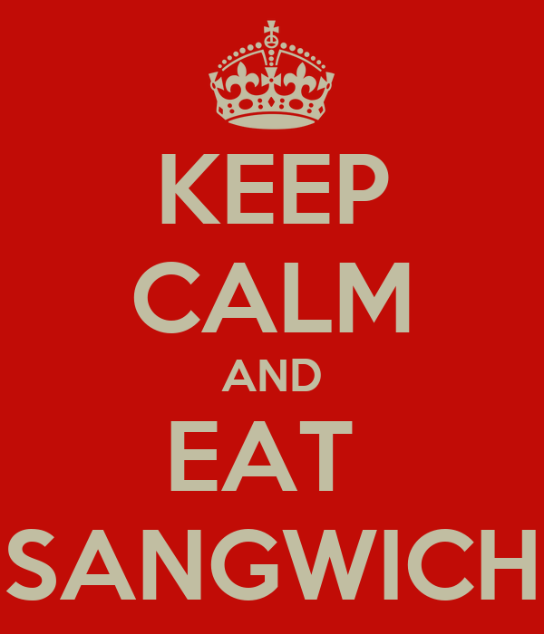 KEEP CALM AND EAT  SANGWICH