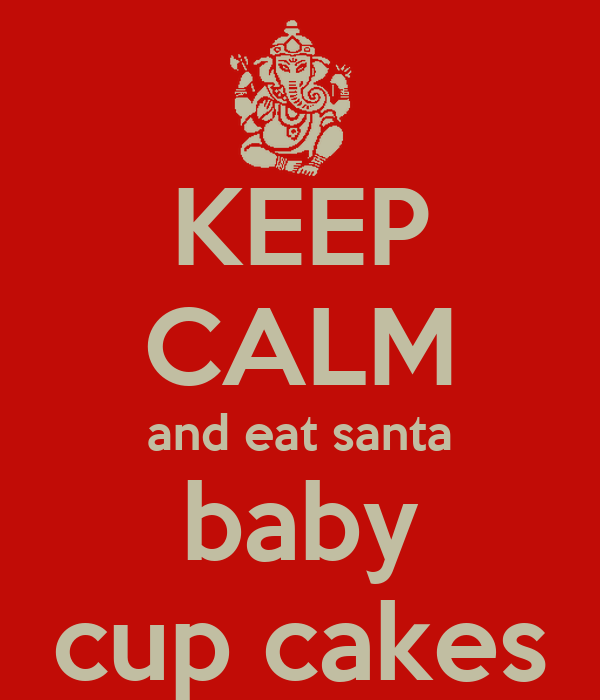 KEEP CALM and eat santa baby cup cakes
