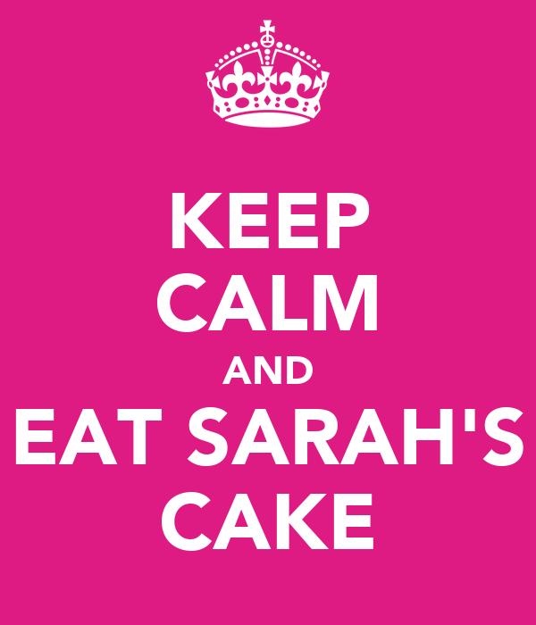 KEEP CALM AND EAT SARAH'S CAKE
