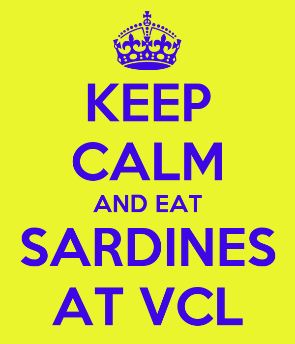 KEEP CALM AND EAT SARDINES AT VCL
