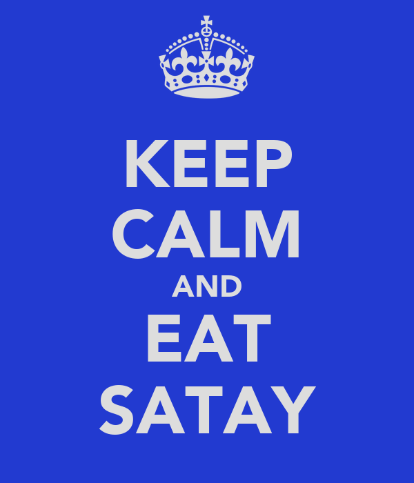 KEEP CALM AND EAT SATAY