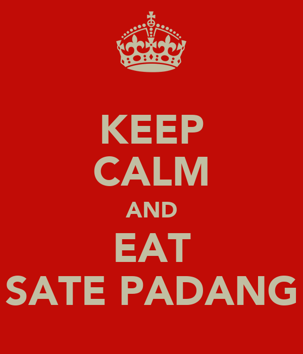 KEEP CALM AND EAT SATE PADANG