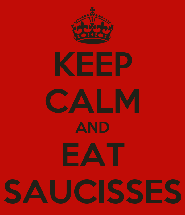 KEEP CALM AND EAT SAUCISSES