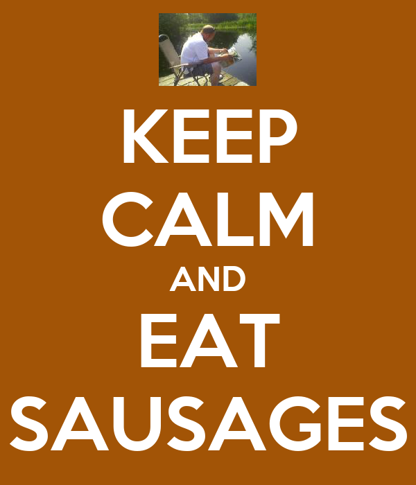 KEEP CALM AND EAT SAUSAGES
