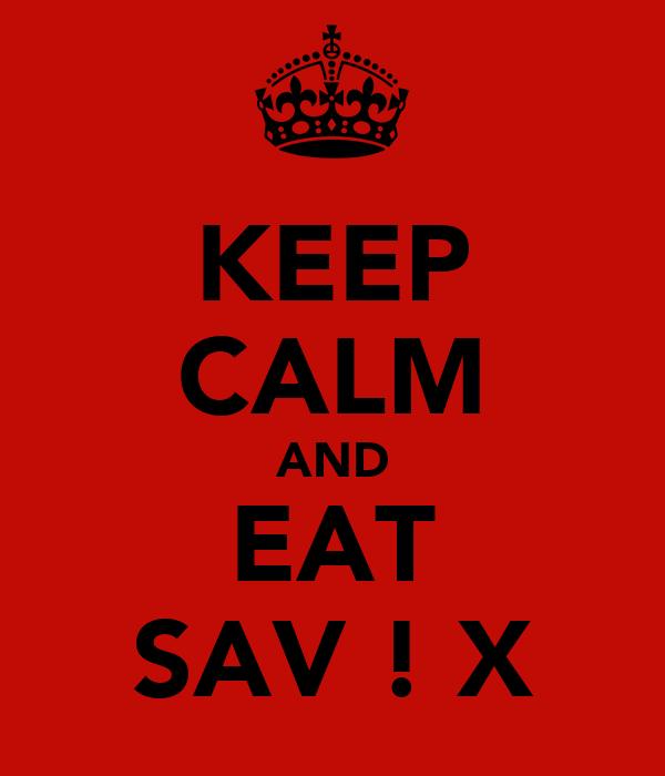 KEEP CALM AND EAT SAV ! X