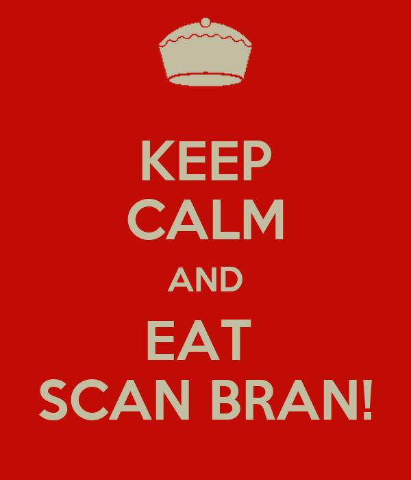 KEEP CALM AND EAT  SCAN BRAN!