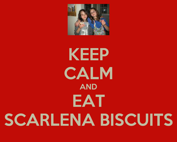 KEEP CALM AND EAT SCARLENA BISCUITS