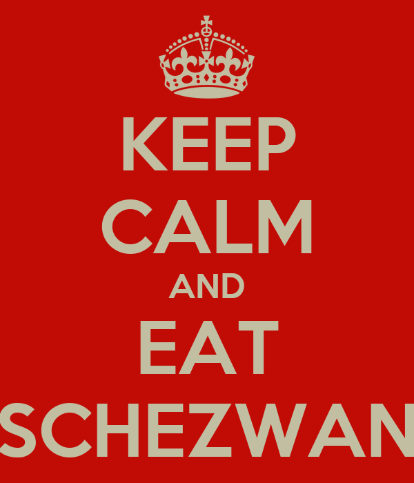 KEEP CALM AND EAT SCHEZWAN