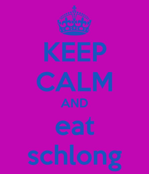 KEEP CALM AND eat schlong