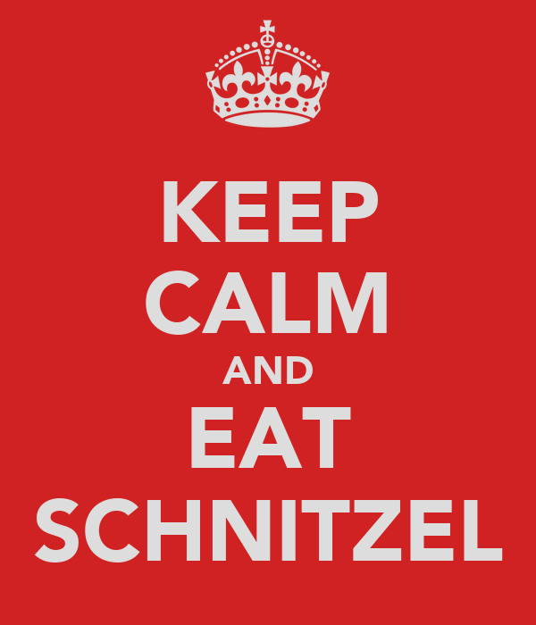 KEEP CALM AND EAT SCHNITZEL