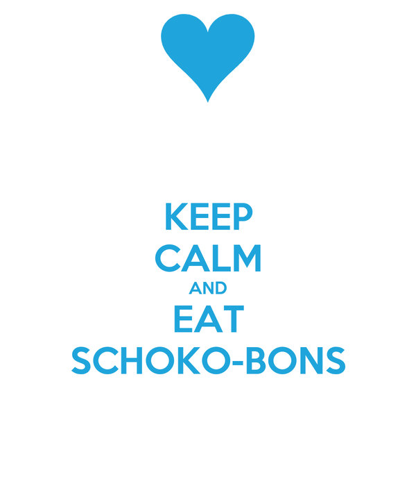 KEEP CALM AND EAT SCHOKO-BONS