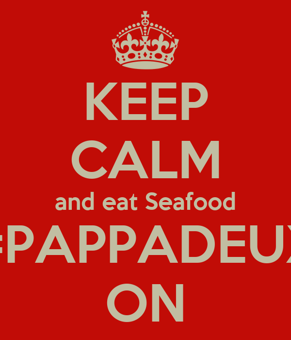KEEP CALM and eat Seafood #PAPPADEUX ON