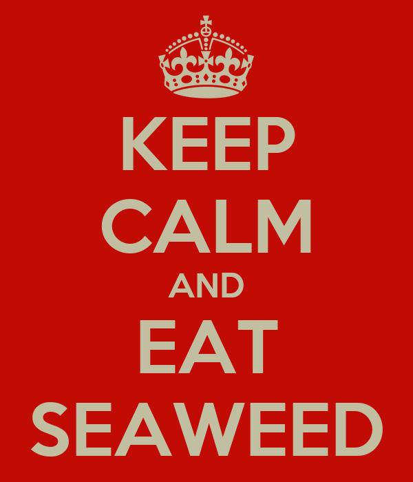 KEEP CALM AND EAT SEAWEED