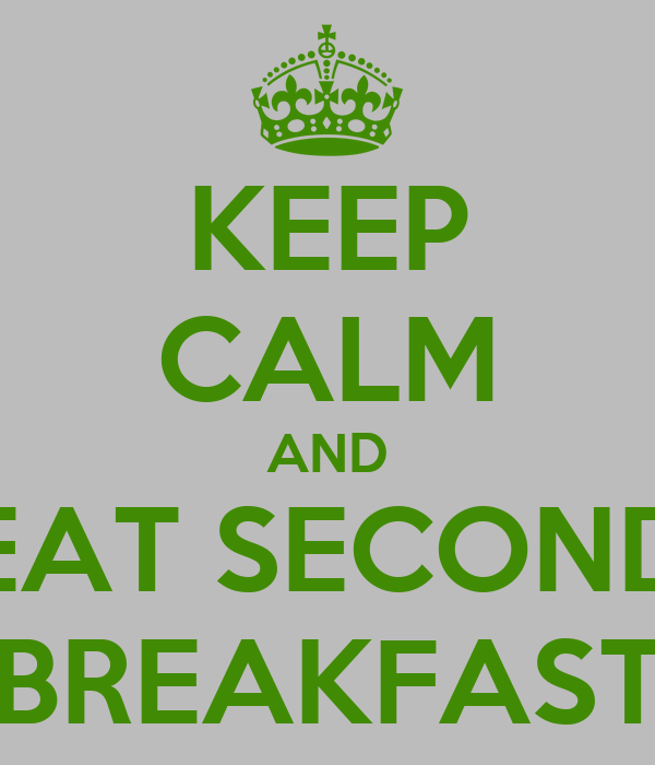 KEEP CALM AND EAT SECOND BREAKFAST