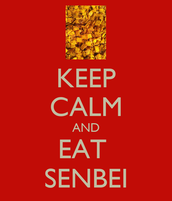 KEEP CALM AND EAT  SENBEI