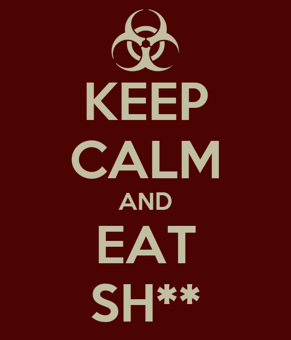 KEEP CALM AND EAT SH**