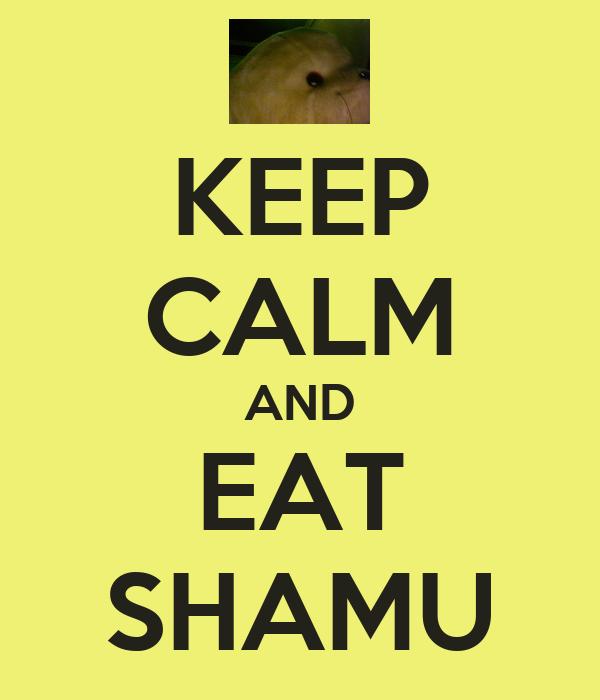 KEEP CALM AND EAT SHAMU