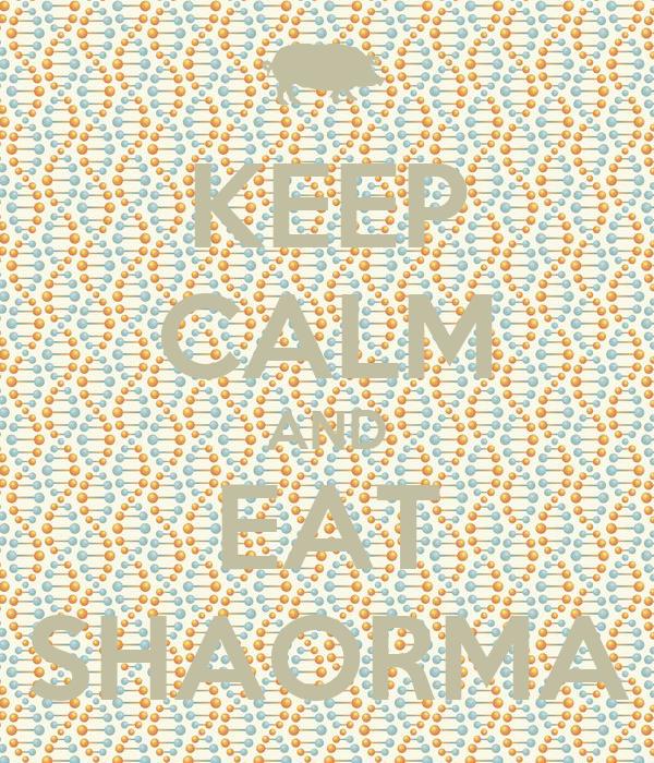 KEEP CALM AND EAT SHAORMA