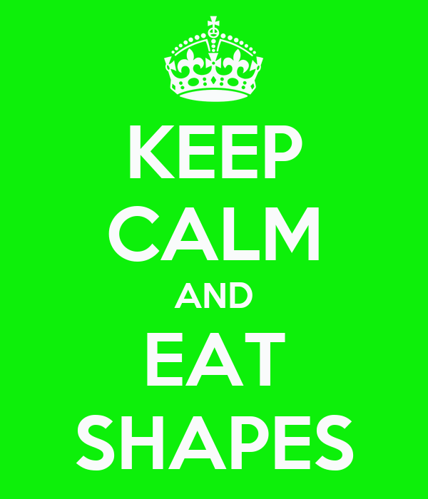 KEEP CALM AND EAT SHAPES