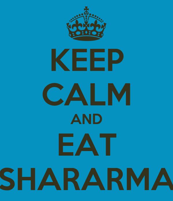 KEEP CALM AND EAT SHARARMA
