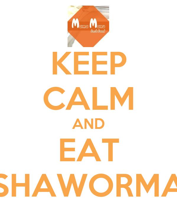 KEEP CALM AND EAT SHAWORMA
