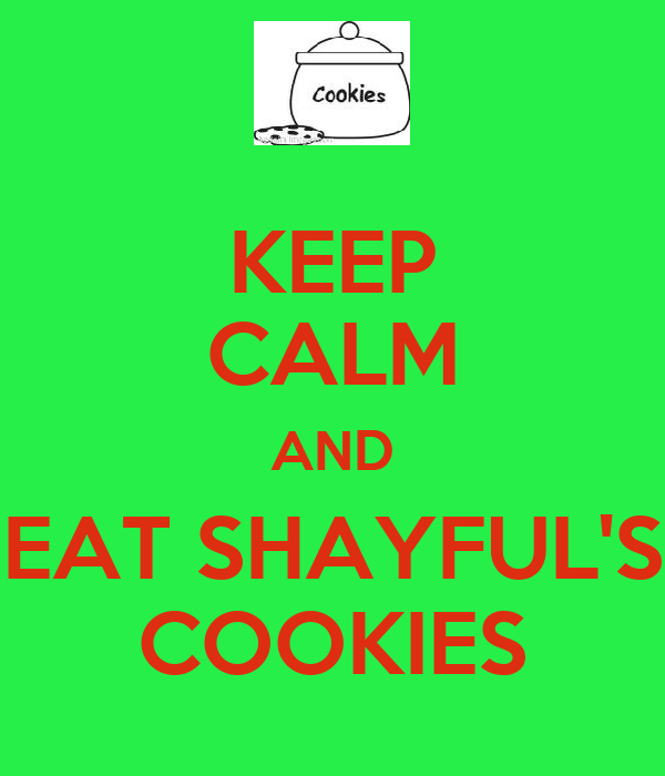 KEEP CALM AND EAT SHAYFUL'S COOKIES