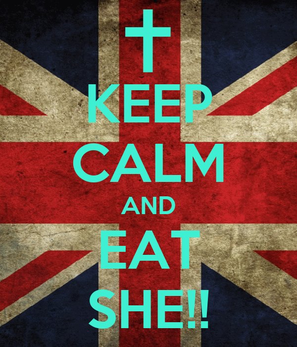 KEEP CALM AND EAT SHE!!