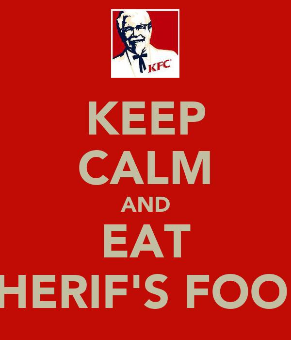 KEEP CALM AND EAT SHERIF'S FOOD
