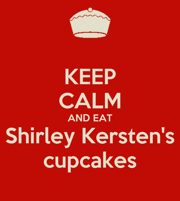 KEEP CALM AND EAT Shirley Kersten's cupcakes