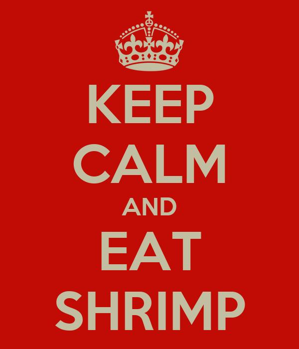 KEEP CALM AND EAT SHRIMP