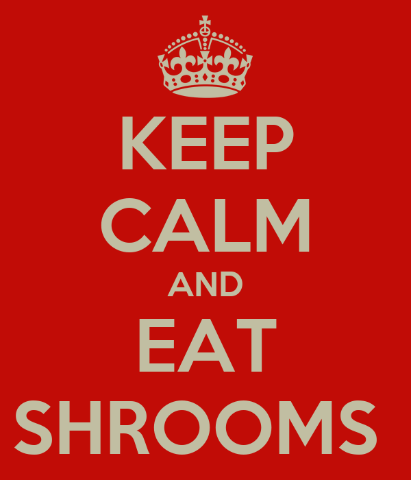 KEEP CALM AND EAT SHROOMS