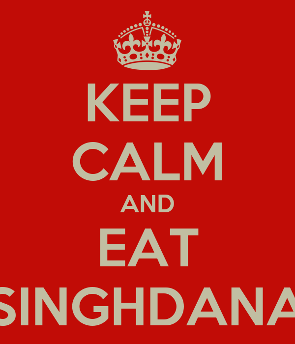 KEEP CALM AND EAT SINGHDANA