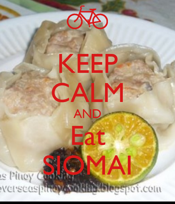 KEEP CALM AND Eat SIOMAI