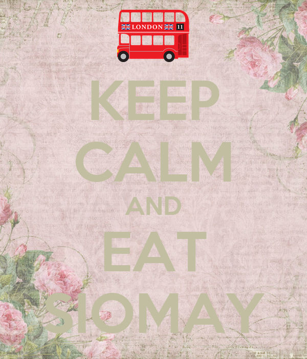 KEEP CALM AND EAT SIOMAY