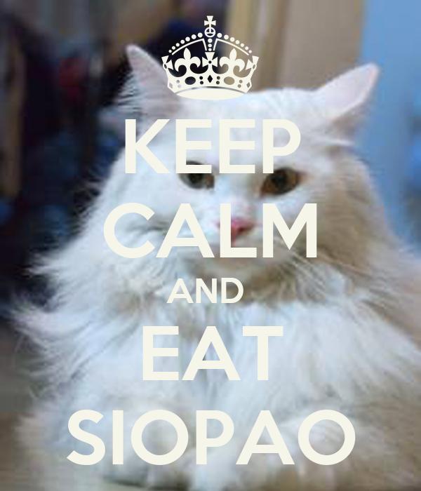 KEEP CALM AND  EAT SIOPAO